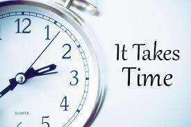 it takes time.jpg